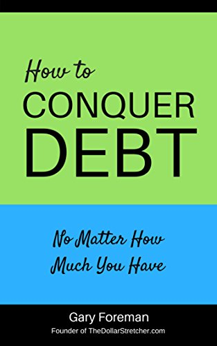 How to Conquer Debt No Matter How Much You Have (English Edition) (Dollar Stretcher)