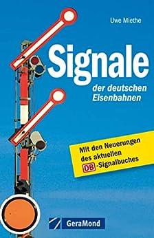 Signale der deutsche Eisenbahn - Mit den Neuerungen des aktuellen Signalbuches: Haupt-, Vor- und Zusatzsignale, Weichensignale, Zusatzzeichen uvm., mit vielen Abbildungen auf rund 140 Seiten