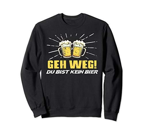 Lustiges Spaß Bier Geschenk Geh Weg! Du Bist Kein Bier Sweatshirt -