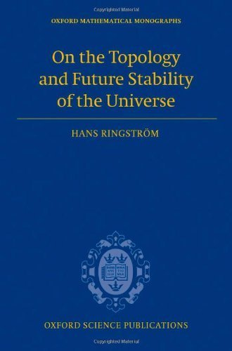 On the Topology and Future Stability of the Universe (Oxford Mathematical Monographs) 1st edition by Ringstr?m, Hans (2013) Hardcover