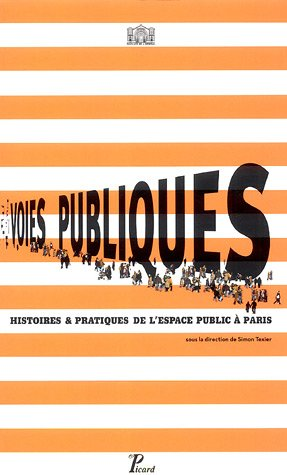Voies publiques : Histoires & pratiques de l'espace public à Paris