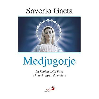 Medjugorje: La Regina Della Pace E I Dieci Segreti Da Svelare