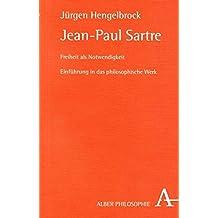 Jean-Paul Sartre: Freiheit als Notwendigkeit. Einführung in das philosophische Werk.