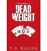 Dead Weight (Lizzy Gardner Novels #2) Ragan, T R ( Author ) Jul-17-2012 Paperback