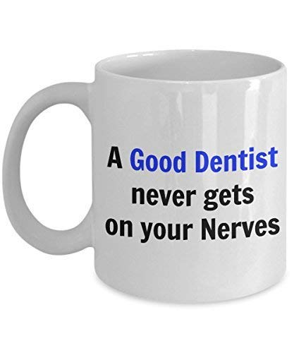 Funny Dentist Coffee Mug-A Good Dentist never gets on your Nerves-Dentist Gifts For Men and...