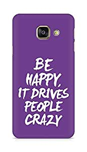 AMEZ be happy it drives people crazy Back Cover For Samsung Galaxy A3 (2016 EDITION)