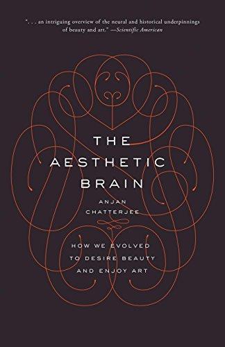 Aesthetic Brain: How We Evolved to Desire Beauty and Enjoy Art por Anjan Chatterjee