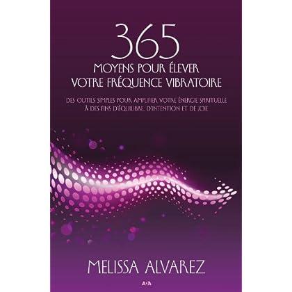 365 moyens pour élever votre fréquence vibratoire: des outils simples pour amplifier votre énergie spirituelle à des fins d'équilibre, d'intention et de joie