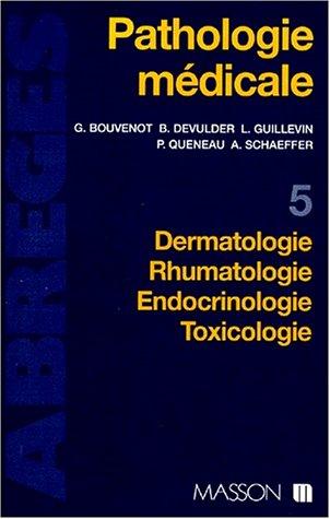 Pathologie médicale, tome 5 : Dermatologie, rhumatologie, endoctrinologie, toxicologie