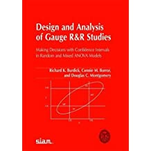 Design and Analysis of Gauge R and R Studies: Making Decisions with Confidence Intervals in Random and Mixed ANOVA Models