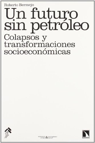 Un Futuro Sin Petroleo (Economía crítica y ecologismo social) por Roberto Bermejo