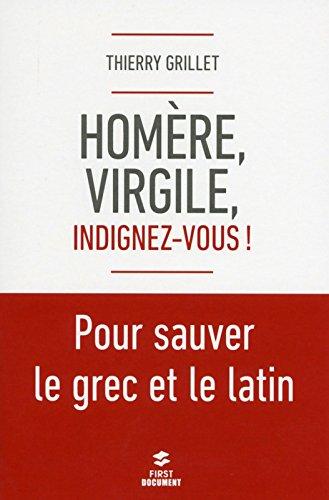 Homère, Virgile, indignez-vous ! Pour sauver le grec et le latin par Thierry GRILLET