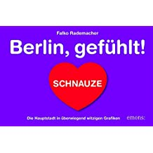 Berlin, gefühlt!: Die Hauptstadt in überwiegend witzigen Grafiken