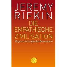 Die empathische Zivilisation: Wege zu einem globalen Bewusstsein