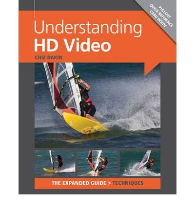 Understanding HD Video (Expanded Guide Techniques): Written by Chiz Dakin, 2012 Edition, Publisher: Ammonite [Paperback]