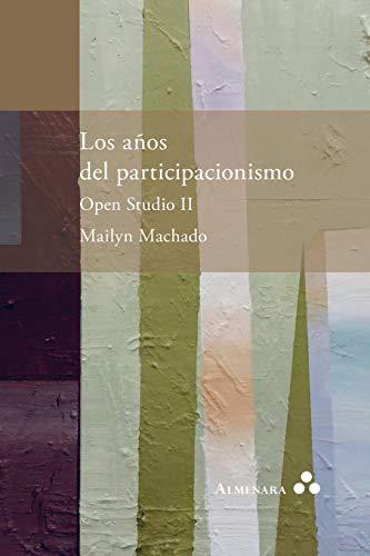 Los años del participacionismo. Open Studio II por Mailyn Machado