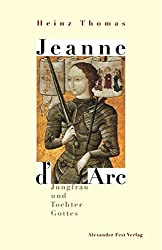 Jeanne d'Arc: Jungfrau und Tochter Gottes