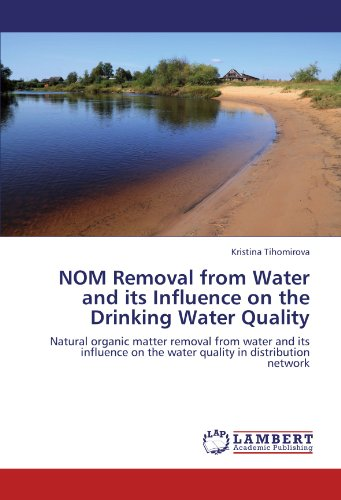 NOM Removal from Water and its Influence on the Drinking Water Quality: Natural organic matter removal from water and its influence on the water quality in distribution network