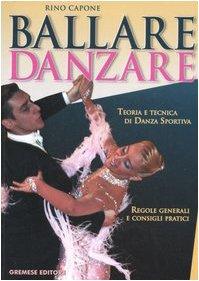 Ballare danzare. Teoria e tecnica di danza sportiva. Regole generali e consigli pratici por Rino Capone