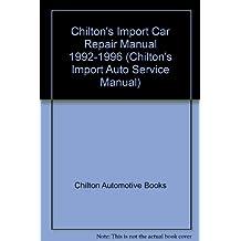 Chilton's Import Car Manual 1992-1996 (Chilton's Import Auto Service Manual)