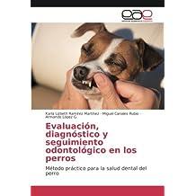 Evaluación, diagnóstico y seguimiento odontológico en los perros: Método práctico para la salud dental del perro