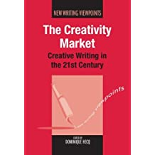 The Creativity Market: Creative Writing in the 21st Century (New Writing Viewpoints Book 8)