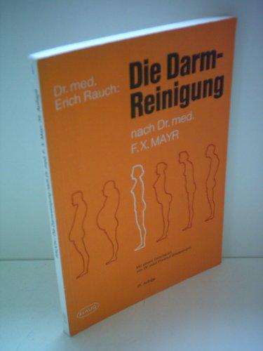 Erich Rauch: Die Darm-Reinigung nach Dr. med. F.X. Mayr