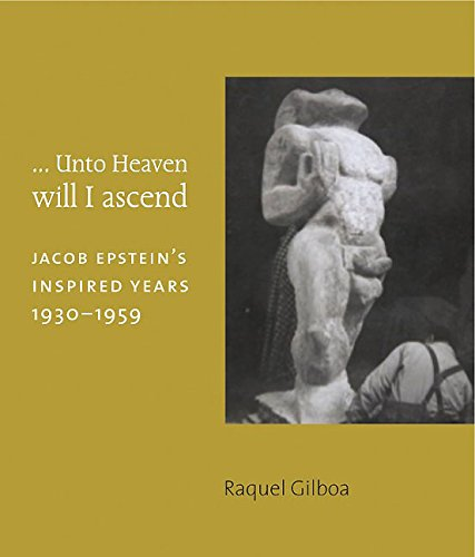.. Unto Heaven Will I Ascend: Jacob Epstein's Inspired Years 1930-1959