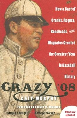 By Murphy, Cait ( Author ) [ Crazy '08: How a Cast of Cranks, Rogues, Boneheads, and Magnates Created the Greatest Year in Baseball History By Feb-2008 Paperback