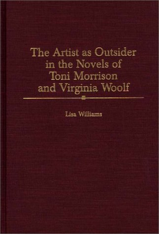 The Artist as Outsider in the Novels of Toni Morrison and Virginia Woolf (Contributions in Women's Studies)
