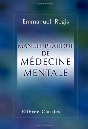 Manuel pratique de médecine mentale: Avec une préface par m. Benjamin Ball par Emmanuel Régis