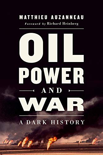 Oil, Power, and War: A Dark History (English Edition) por Matthieu Auzanneau