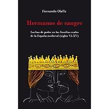 """Hermanos de sangre: Luchas de poder en las familias reales de la """"España"""" medieval. Siglos VI-XV"""