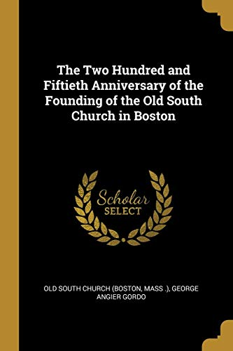 The Two Hundred and Fiftieth Anniversary of the Founding of the Old South Church in Boston