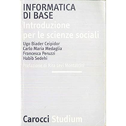 Informatica Di Base. Introduzione Per Le Scienze Sociali