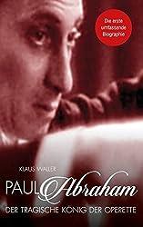 Paul Abraham. Der Tragische Konig Der Operette by Klaus Waller (2014-09-26)