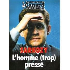 Sarkozy, l'homme trop pressé (Les dossiers du Canard enchaîné)