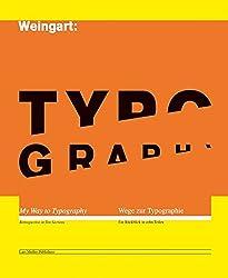 Weingart: Typography - Wege zur Typografie: My Way to Typography