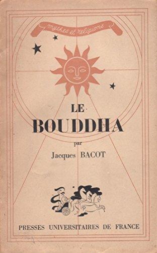 Le Bouddha : Par Jacques Bacot (Mythes et religions)