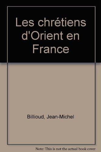 Les Chrétiens d'Orient en France par Jean-Michel Billioud