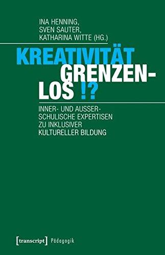 Kreativität grenzenlos!?: Inner- und außerschulische Expertisen zu inklusiver Kultureller Bildung (Pädagogik)