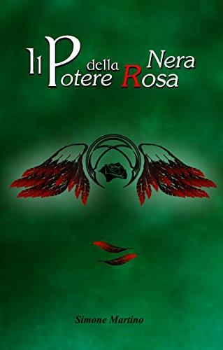 IL POTERE DELLA ROSA NERA: di SIMONE MARTINO (Il Custode della Piuma Vol. 2) di simone martino