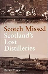 Scotch Missed: Scotland's Lost Distilleries: Lost Distilleries of Scotland