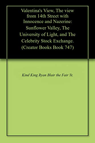 Valentina's View, The view from 14th Street with Innocence and Nazerine: Sunflower Valley, The University of Light, and The Celebrity Stock Exchange. (Creator Books Book 747) (English Edition)