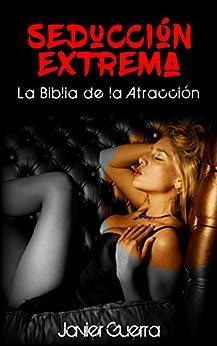 Seducción Extrema: La Biblia de la Atracción de [Varela, Walter Guerra]