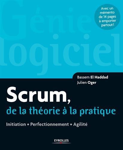 Scrum, de la thorie  la pratique: Initiation. Perfectionnement. Agilit. Avec un mmento de 14 pages  emporter partout !