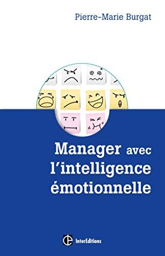 Manager avec l'intelligence émotionnelle - Pour concilier efficacité et bien-être au travail