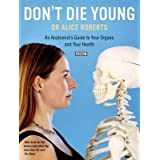 [Don't Die Young: An Anatomist's Guide to Your Organs and Your Health] (By: Dr. Alice Roberts) [published: March, 2008]