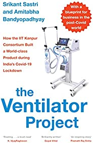 The Ventilator Project: How the IIT Kanpur Consortium Built a World-class Product during India's Covid-19 Lock