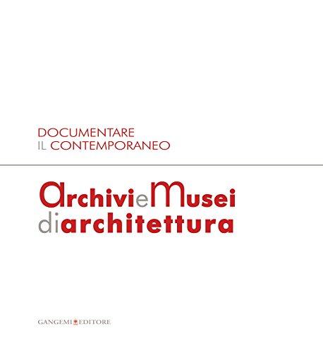 Documentare il Contemporaneo. Archivi e Musei di Architettura: Atti della giornata di studio MAXXI Museo nazionale delle arti del XXI secolo